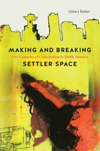 Making and Breaking Settler Space