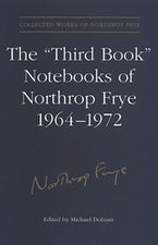 The 'Third Book' Notebooks of Northrop Frye, 1964-1972: The Critical Comedy