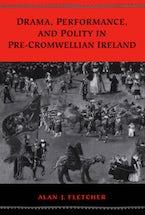 Drama, Performance, and Polity in Pre-Cromwellian Ireland