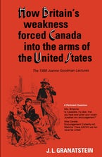 How Britain's Economic, Political, and Military Weakness Forced Canada into the Arms of the United States