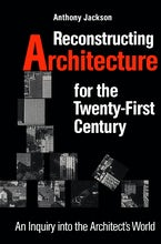 Reconstructing Architecture for the Twenty-first Century