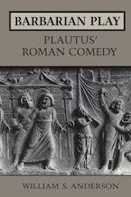 Barbarian Play: Plautus' Roman Comedy
