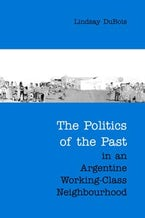 The Politics of the Past in an Argentine Working-Class Neighbourhood