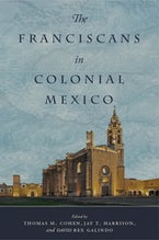The Franciscans in Colonial Mexico