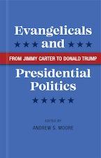 Evangelicals and Presidential Politics