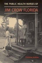 The Public Health Nurses of Jim Crow Florida