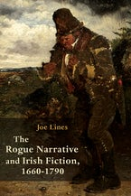 The Rogue Narrative and Irish Fiction, 1660-1790