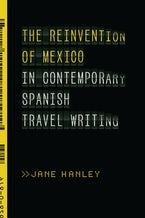 The Reinvention of Mexico in Contemporary Spanish Travel Writing