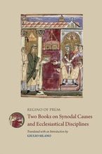 Regino of Prum: Two Books on Synodal Causes and Ecclesiastical Disciplines