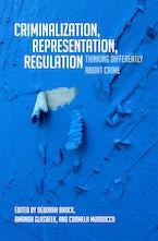 Criminalization, Representation, Regulation