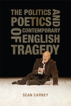 The Politics and Poetics of Contemporary English Tragedy
