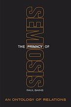 The Primacy of Semiosis