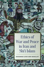 Ethics of War and Peace in Iran and Shi'i Islam