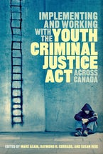 Implementing and Working with the Youth Criminal Justice Act across Canada