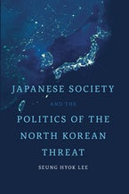 Japanese Society and the Politics of the North Korean Threat