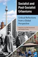Socialist and Post-Socialist Urbanisms