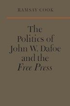 The Politics of John W. Dafoe and the Free Press
