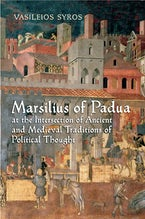 Marsilius of Padua at the Intersection of Ancient and Medieval Traditions of Political Thought