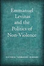 Emmanuel Levinas and the Politics of Non-Violence