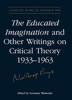 The Educated Imagination and Other Writings on Critical Theory 1933-1963