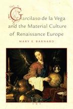 Garcilaso de la Vega and the Material Culture of Renaissance Europe