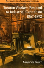 Toronto Workers Respond to Industrial Capitalism, 1867-1892