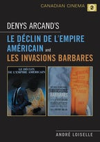 Denys Arcand's Le Declin de l'empire americain and Les Invasions barbares