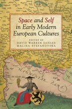 Space and Self in Early Modern European Cultures