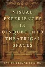 Visual Experiences in Cinquecento Theatrical Spaces