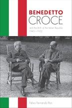 Benedetto Croce and the Birth of the Italian Republic, 1943-1952