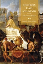 Celebrity, Fame, and Infamy in the Hellenistic World