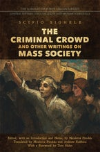 The Criminal Crowd and Other Writings on Mass Society
