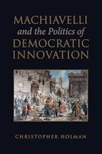 Machiavelli and the Politics of Democratic Innovation