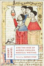 Henry Daniel and the Rise of Middle English Medical Writing