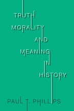 Truth, Morality, and Meaning in History