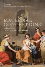 Maternal Conceptions in Classical Literature and Philosophy