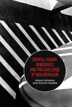 Critical Theory, Democracy, and the Challenge of Neoliberalism