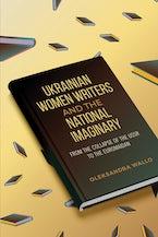 Ukrainian Women Writers and the National Imaginary