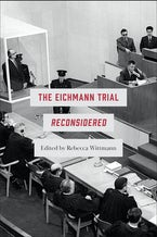 The Eichmann Trial Reconsidered