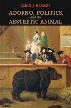 Adorno, Politics, and the Aesthetic Animal