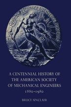 A Centennial History of the American Society of Mechanical Engineers 1880–1980