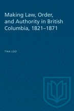 Making Law, Order, and Authority in British Columbia, 1821-1871