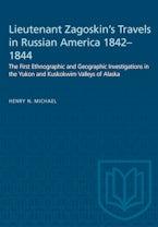 Lieutenant Zagoskin's Travels in Russian America 1842–1844