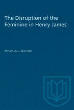 The Disruption of the Feminine in Henry James