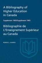 Supplement 1965 to A Bibliography of Higher Education in Canada / Supplément 1965 de Bibliographie de L'Enseighnement Supérieur au Canada