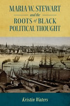 Maria W. Stewart and the Roots of Black Political Thought