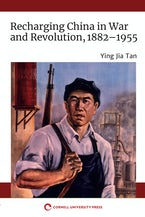 Recharging China in War and Revolution, 1882-1955