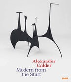 Alexander Calder: Modern from the Start