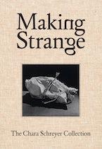 Making Strange: The Chara Schreyer Collection