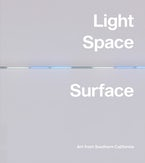 Light, Space, Surface: Art from Southern California
